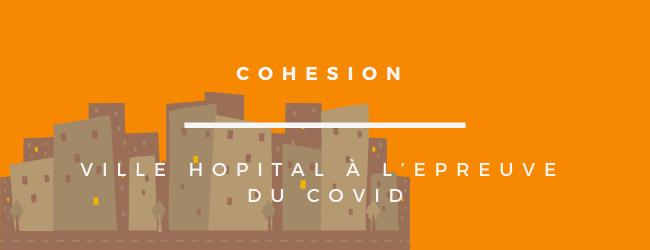 COHESION VILLE HOPITAL À L'EPREUVE DU COVID 19